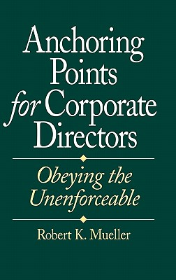 Anchoring Points for Corporate Directors: Obeying the Unenforceable - Mueller, Robert K, and Unknown, and Little, Arthur D