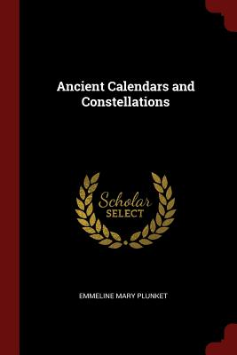 Ancient Calendars and Constellations - Plunket, Emmeline Mary
