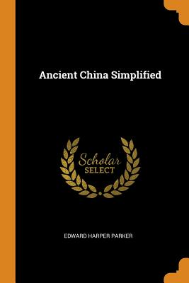 Ancient China Simplified - Parker, Edward Harper