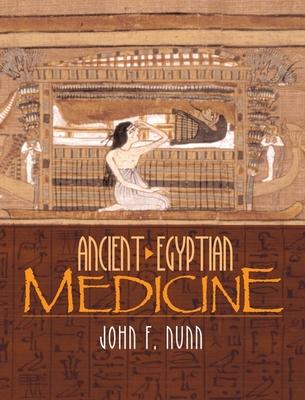 Ancient Egyptian Medicine - Nunn, John F