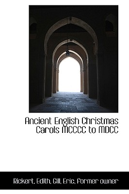 Ancient English Christmas Carols MCCCC to MDCC - Rickert, Edith