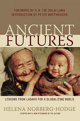 Ancient Futures: Lessons from Ladakh for a Globalizing World - Norberg-Hodge, Helena, and H H the Dalai Lama (Foreword by), and Matthiessen, Peter (Introduction by)