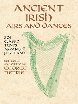 Ancient Irish Airs and Dances: 201 Classic Tunes Arranged for Piano - Petrie, George (Editor)