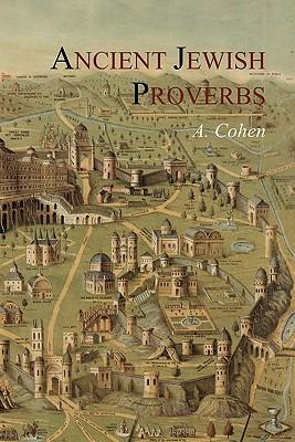Ancient Jewish Proverbs - Cohen, A