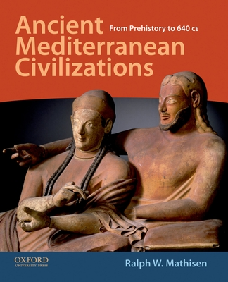 Ancient Mediterranean Civilizations: From Prehistory to 640 CE - Mathisen, Ralph W, Professor
