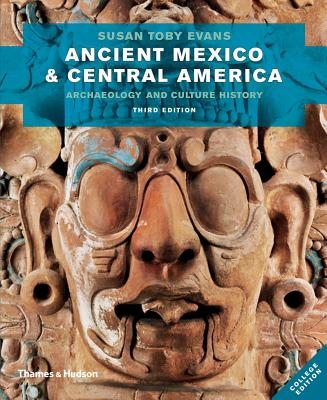 Ancient Mexico and Central America: Archaeology and Culture History - Evans, Susan Toby