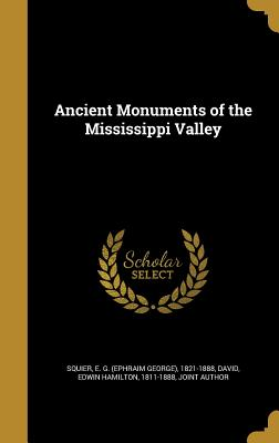 Ancient Monuments of the Mississippi Valley - Squier, E G (Ephraim George) 1821-188 (Creator), and David, Edwin Hamilton 1811-1888 (Creator)