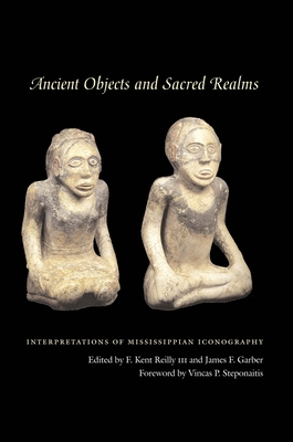 Ancient Objects and Sacred Realms: Interpretations of Mississippian Iconography - Reilly, F Kent, III (Editor)