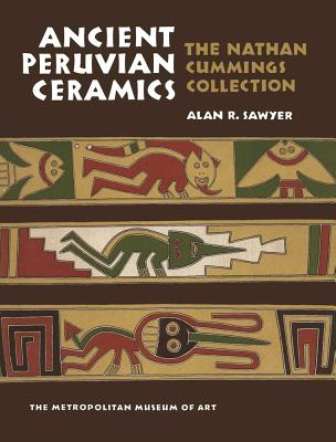 Ancient Peruvian Ceramics: The Nathan Cummings Collection - Sawyer, Alan R