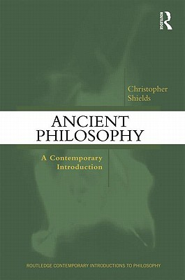 Ancient Philosophy: A Contemporary Introduction - Shields, Christopher