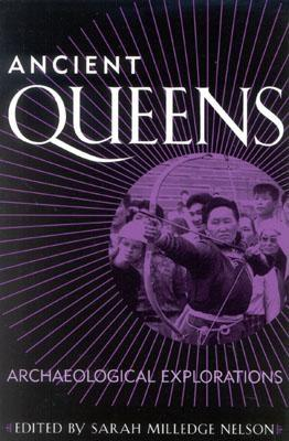 Ancient Queens: Archaeological Explorations - Nelson, Sarah Milledge