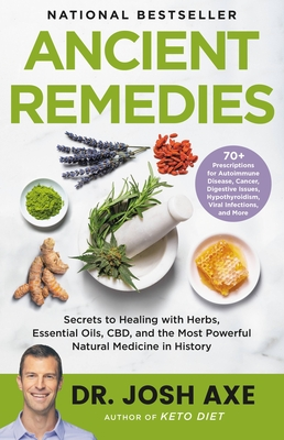 Ancient Remedies: Secrets to Healing with Herbs, Essential Oils, Cbd, and the Most Powerful Natural Medicine in History - Axe, Josh, Dr.