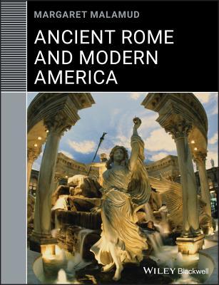 Ancient Rome and Modern America - Malamud, Margaret, Professor