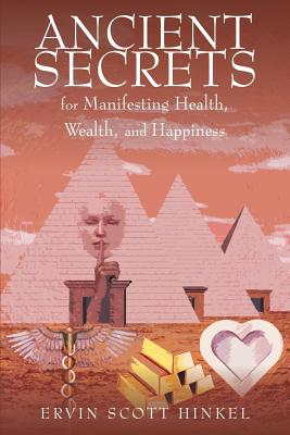 Ancient Secrets for Manifesting Health Wealth and Happiness - Hinkel, Ervin Scott