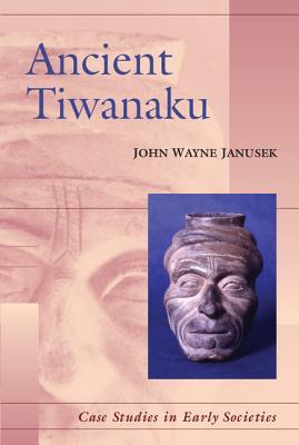 Ancient Tiwanaku - Janusek, John Wayne