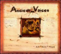 Ancient Voices - Ah*Nee*Mah