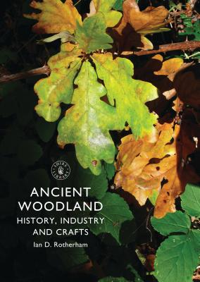 Ancient Woodland: History, Industry and Crafts - Rotherham, Ian