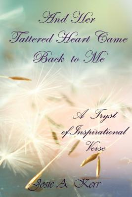 And Her Tattered Heart Came Back to Me - Josie, Kerr a