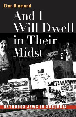 And I Will Dwell in Their Midst: Orthodox Jews in Suburbia - Diamond, Etan