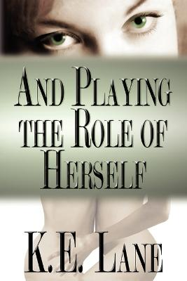 And Playing the Role of Herself - Lane, K E