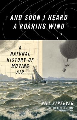 And Soon I Heard a Roaring Wind: A Natural History of Moving Air - Streever, Bill