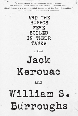 And the Hippos Were Boiled in Their Tanks - Burroughs, William S, and Kerouac, Jack