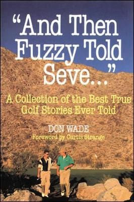 And Then Fuzzy Told Seve...: A Collection of the Best True Golf Stories Ever Told - Wade, Don, and Strange, Curtis (Foreword by)