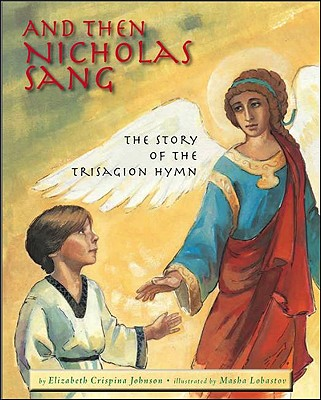 And Then Nicholas Sang: The Story of the Trisagion Hymn - Johnson, Elizabeth, and Elizabeth Johnson