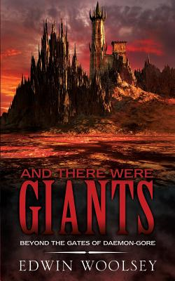 And There Were Giants: Beyond the Gates of Daemon-Gore - Woolsey, Edwin