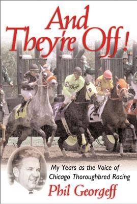 And They're Off!: My Years as the Voice of Thoroughbred Racing - Georgeff, Phil
