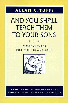 And You Shall Teach Them to Your Sons: Biblical Tales for Fathers and Sons - Tuffs, Allan C
