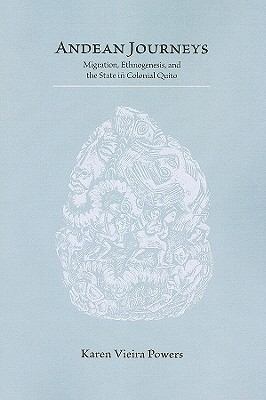 Andean Journeys: Migration, Ethnogenesis, and the State in Colonial Quito - Powers, Karen Vieira