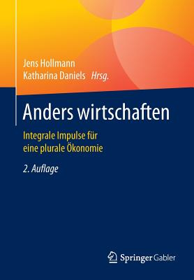Anders Wirtschaften: Integrale Impulse Fur Eine Plurale Okonomie - Hollmann, Jens (Editor), and Daniels, Katharina (Editor)