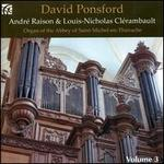 André Raison, Louis-Nicolas Clérambault: French Organ Music from the Golden Age, Vol. 3