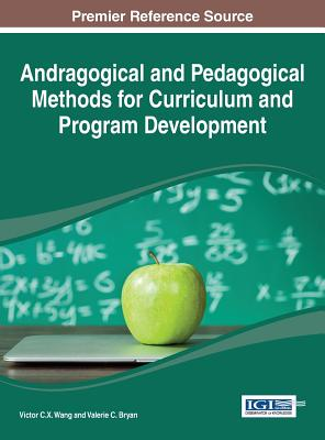 Andragogical and Pedagogical Methods for Curriculum and Program Development - Wang, Victor C X (Editor), and Bryan, Valerie C (Editor)