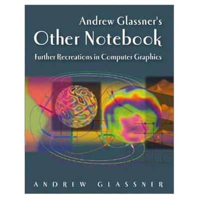 Andrew Glassner's Other Notebook: Further Recreations in Computer Graphics - Glassner, Andrew