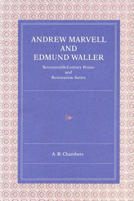 Andrew Marvell and Edmund Waller: Seventeenth-Century Praise and Restoration Satire - Chambers, A B