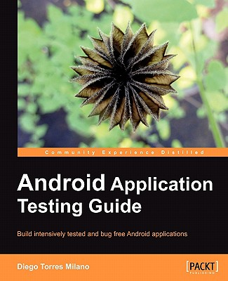 Android Application Testing Guide - Torres Milano, Diego
