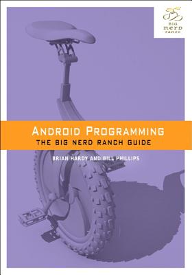 Android Programming: The Big Nerd Ranch Guide - Phillips, Bill, and Hardy, Brian