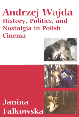 Andrzej Wajda: History Politics and Nostalgia in Polish Cinema - Falkowska, Janina