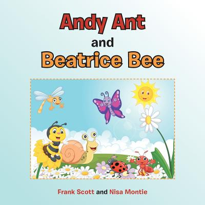 Andy Ant and Beatrice Bee - Scott, Frank, and Montie, Nisa