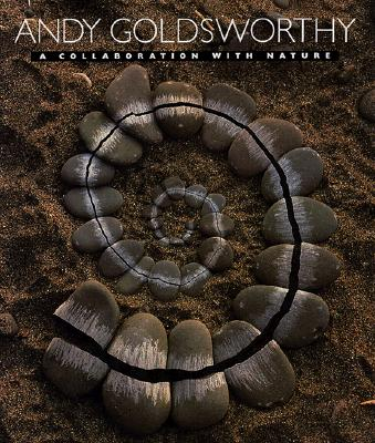 Andy Goldsworthy: A Collaboration with Nature - Goldsworthy, Andy