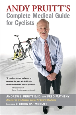 Andy Pruitt's Complete Medical Guide for Cyclists - Pruitt, Andrew L, and Matheny, Fred