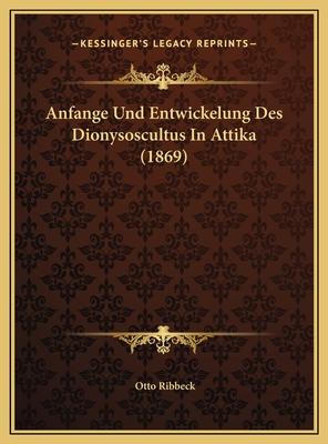Anfange Und Entwickelung Des Dionysoscultus in Attika (1869) - Ribbeck, Otto