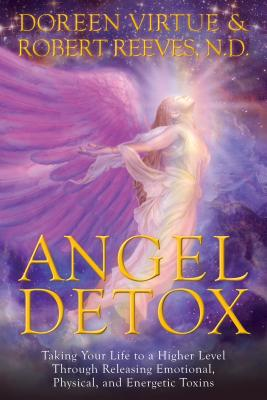 Angel Detox: Taking Your Life to a Higher Level Through Releasing Emotional, Physical and Energetic Toxins - Virtue, Doreen