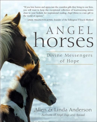 Angel Horses: Divine Messengers of Hope - Anderson, Allen, Capt., and Anderson, Linda