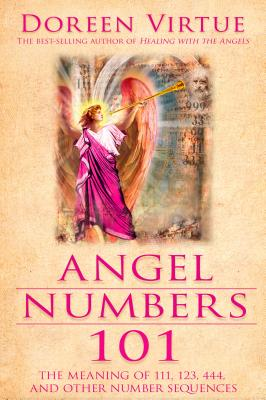 Angel Numbers 101: The Meaning of 111, 123, 444, and Other Number Sequences - Virtue, Doreen, Ph.D., M.A., B.A.