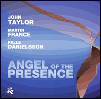 Angel of the Presence - John Taylor/Martin France/Palle Danielsson