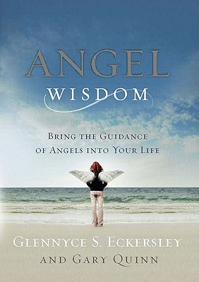 Angel Wisdom: Bring the Guidance of Angels Into Your Life - Eckersley, Glennyce S, and Quinn, Gary