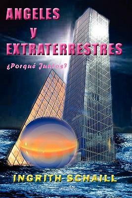 Angeles y Extraterrestres Porque Juntos? - Schaill, Ingrith